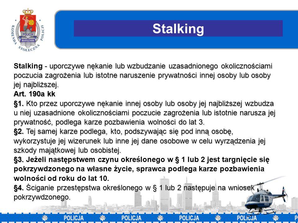 15 Stalking - uporczywe nękanie lub wzbudzanie uzasadnionego okolicznościami poczucia zagrożenia lub istotne naruszenie prywatności innej osoby lub osoby jej najbliższej.
