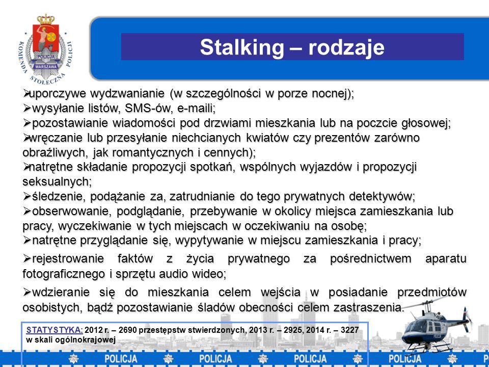 16 Stalking – rodzaje  uporczywe wydzwanianie (w szczególności w porze nocnej);  wysyłanie listów, SMS-ów, e-maili;  pozostawianie wiadomości pod drzwiami mieszkania lub na poczcie głosowej;  wręczanie lub przesyłanie niechcianych kwiatów czy prezentów zarówno obraźliwych, jak romantycznych i cennych);  natrętne składanie propozycji spotkań, wspólnych wyjazdów i propozycji seksualnych;  śledzenie, podążanie za, zatrudnianie do tego prywatnych detektywów;  obserwowanie, podglądanie, przebywanie w okolicy miejsca zamieszkania lub pracy, wyczekiwanie w tych miejscach w oczekiwaniu na osobę;  natrętne przyglądanie się, wypytywanie w miejscu zamieszkania i pracy;  rejestrowanie faktów z życia prywatnego za pośrednictwem aparatu fotograficznego i sprzętu audio wideo;  wdzieranie się do mieszkania celem wejścia w posiadanie przedmiotów osobistych, bądź pozostawianie śladów obecności celem zastraszenia.