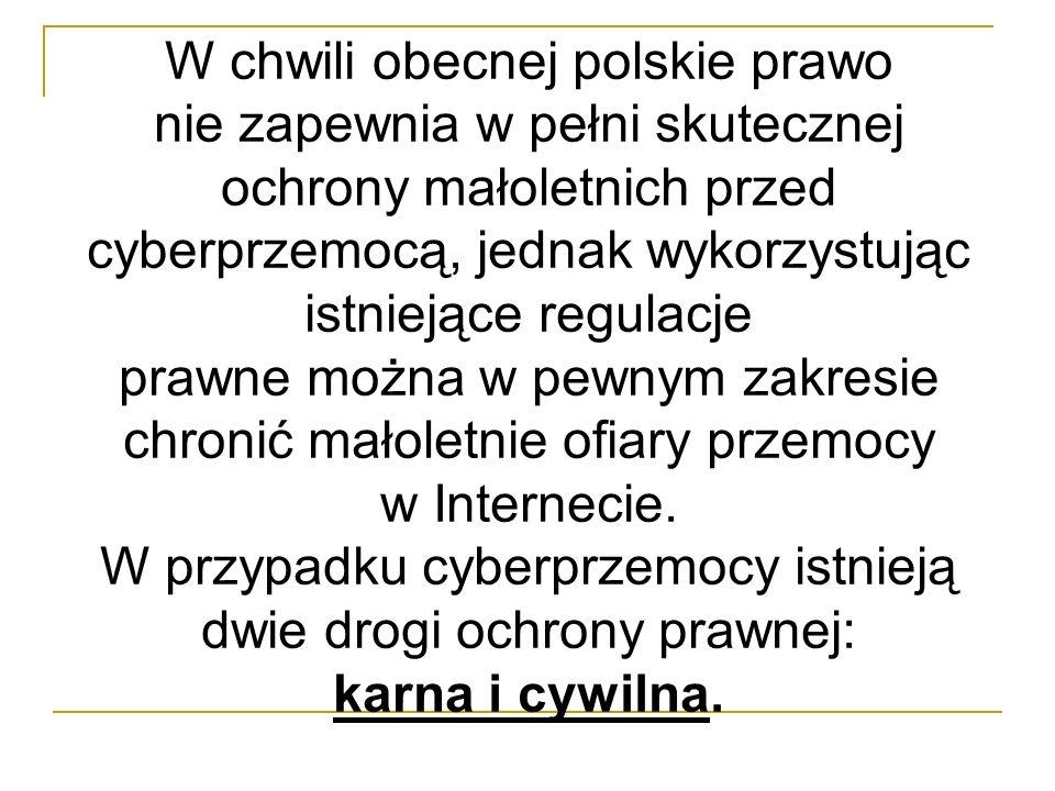 W chwili obecnej polskie prawo nie zapewnia w pełni skutecznej ochrony małoletnich przed cyberprzemocą, jednak wykorzystując istniejące regulacje praw