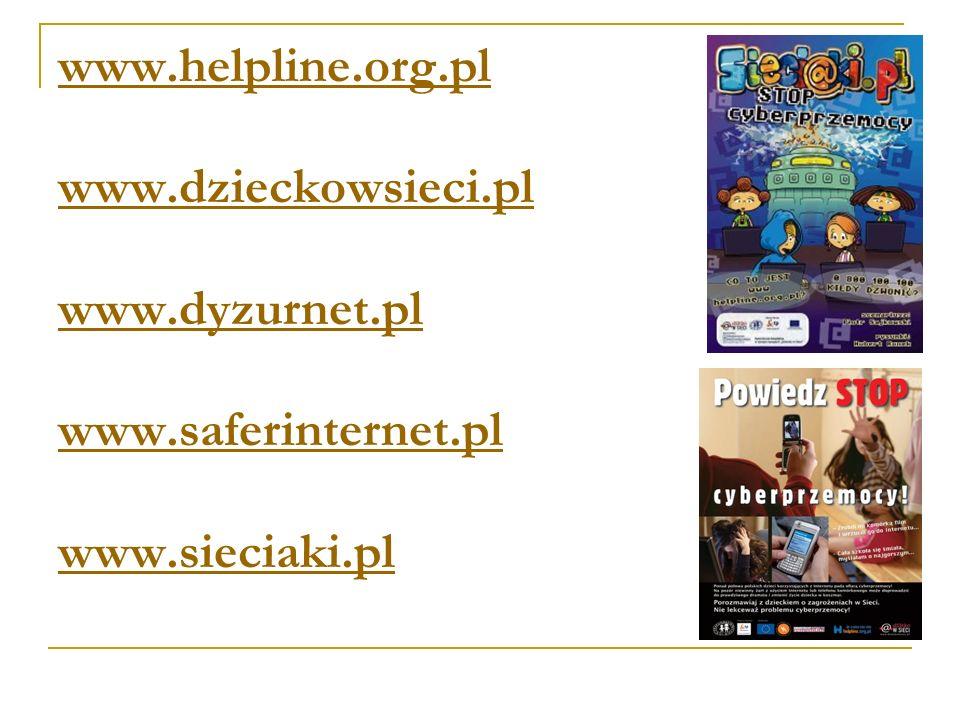 www.helpline.org.pl www.dzieckowsieci.pl www.dyzurnet.pl www.saferinternet.pl www.sieciaki.pl