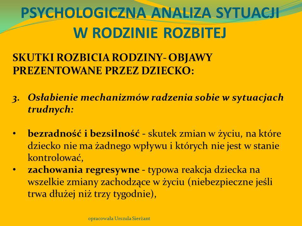 PSYCHOLOGICZNA ANALIZA SYTUACJI W RODZINIE ROZBITEJ opracowała Urszula Sierżant SKUTKI ROZBICIA RODZINY- OBJAWY PREZENTOWANE PRZEZ DZIECKO: 3.Osłabien