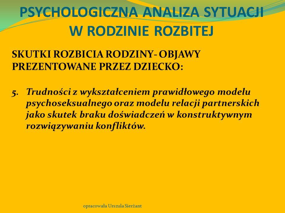 PSYCHOLOGICZNA ANALIZA SYTUACJI W RODZINIE ROZBITEJ opracowała Urszula Sierżant SKUTKI ROZBICIA RODZINY- OBJAWY PREZENTOWANE PRZEZ DZIECKO: 5.Trudnośc