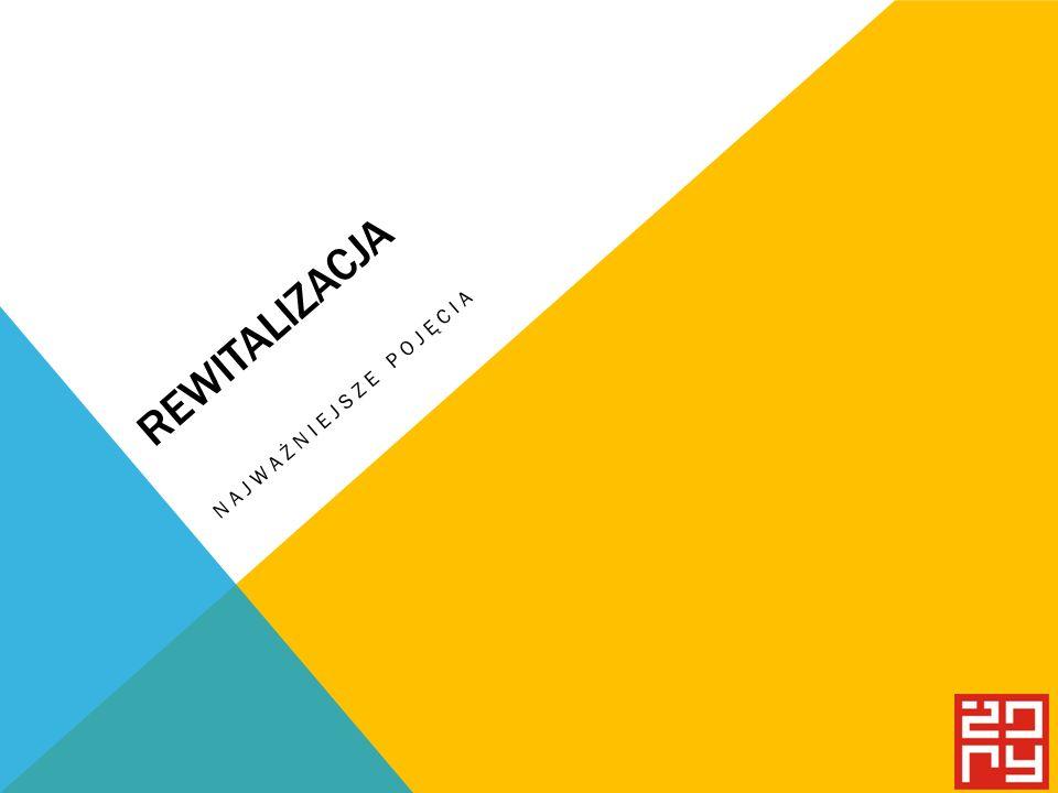REWITALIZACJA Rewitalizacja stanowi proces wyprowadzania ze stanu kryzysowego obszarów zdegradowanych, prowadzony w sposób kompleksowy, poprzez zintegrowane działania na rzecz lokalnej społeczności, przestrzeni i gospodarki, skoncentrowane terytorialnie, prowadzone przez interesariuszy rewitalizacji na podstawie gminnego programu rewitalizacji.