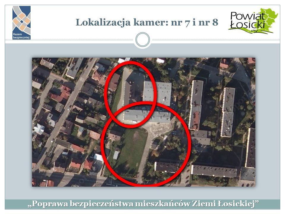 """""""Poprawa bezpieczeństwa mieszkańców Ziemi Łosickiej"""" Lokalizacja kamer: nr 7 i nr 8"""