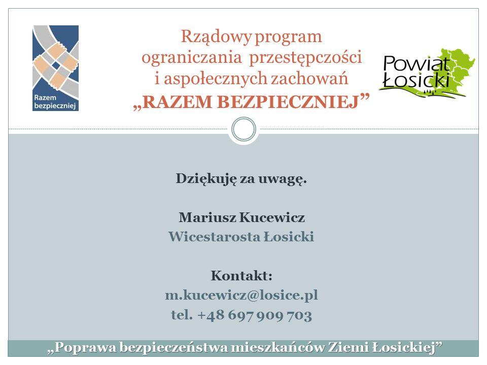 Dziękuję za uwagę. Mariusz Kucewicz Wicestarosta Łosicki Kontakt: m.kucewicz@losice.pl tel. +48 697 909 703 Rządowy program ograniczania przestępczośc