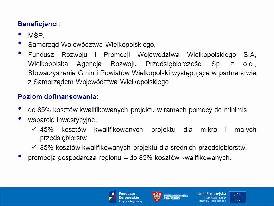 Beneficjenci: MŚP, Samorząd Województwa Wielkopolskiego, Fundusz Rozwoju i Promocji Województwa Wielkopolskiego S.A, Wielkopolska Agencja Rozwoju Przedsiębiorczości Sp.