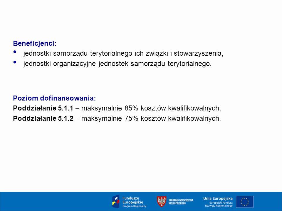 Beneficjenci: jednostki samorządu terytorialnego ich związki i stowarzyszenia, jednostki organizacyjne jednostek samorządu terytorialnego.