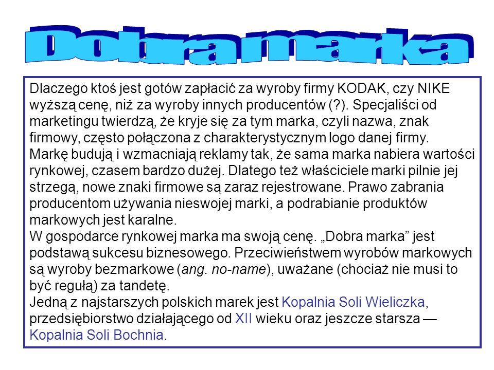 Dlaczego ktoś jest gotów zapłacić za wyroby firmy KODAK, czy NIKE wyższą cenę, niż za wyroby innych producentów ( ).
