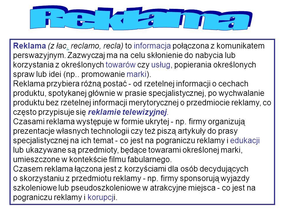 Reklama (z łac. reclamo, recla) to informacja połączona z komunikatem perswazyjnym.