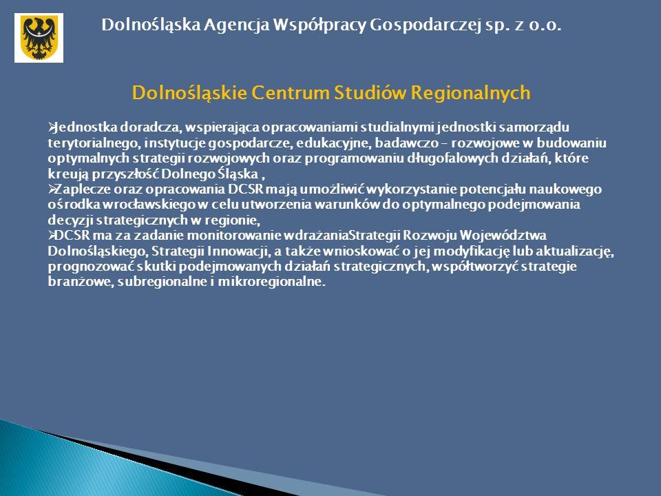Dolnośląskie Centrum Studiów Regionalnych  Jednostka doradcza, wspierająca opracowaniami studialnymi jednostki samorządu terytorialnego, instytucje gospodarcze, edukacyjne, badawczo – rozwojowe w budowaniu optymalnych strategii rozwojowych oraz programowaniu długofalowych działań, które kreują przyszłość Dolnego Śląska,  Zaplecze oraz opracowania DCSR mają umożliwić wykorzystanie potencjału naukowego ośrodka wrocławskiego w celu utworzenia warunków do optymalnego podejmowania decyzji strategicznych w regionie,  DCSR ma za zadanie monitorowanie wdrażaniaStrategii Rozwoju Województwa Dolnośląskiego, Strategii Innowacji, a także wnioskować o jej modyfikację lub aktualizację, prognozować skutki podejmowanych działań strategicznych, współtworzyć strategie branżowe, subregionalne i mikroregionalne.