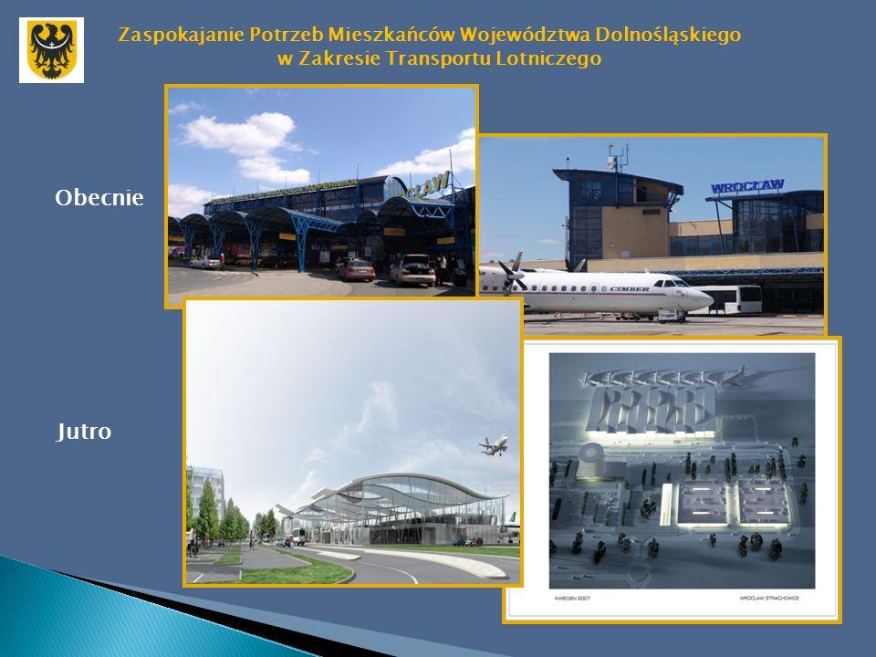 Zaspokajanie Potrzeb Mieszkańców Województwa Dolnośląskiego w Zakresie Transportu Lotniczego Obecnie Jutro