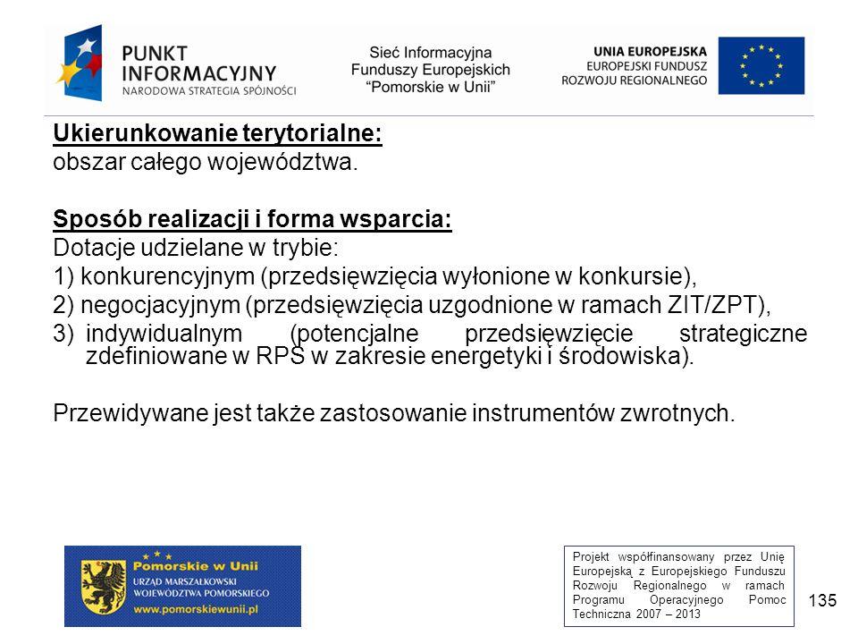 Projekt współfinansowany przez Unię Europejską z Europejskiego Funduszu Rozwoju Regionalnego w ramach Programu Operacyjnego Pomoc Techniczna 2007 – 2013 135 Ukierunkowanie terytorialne: obszar całego województwa.