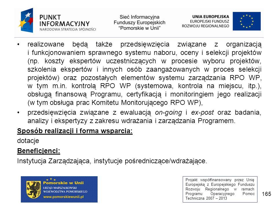Projekt współfinansowany przez Unię Europejską z Europejskiego Funduszu Rozwoju Regionalnego w ramach Programu Operacyjnego Pomoc Techniczna 2007 – 2013 165 realizowane będą także przedsięwzięcia związane z organizacją i funkcjonowaniem sprawnego systemu naboru, oceny i selekcji projektów (np.