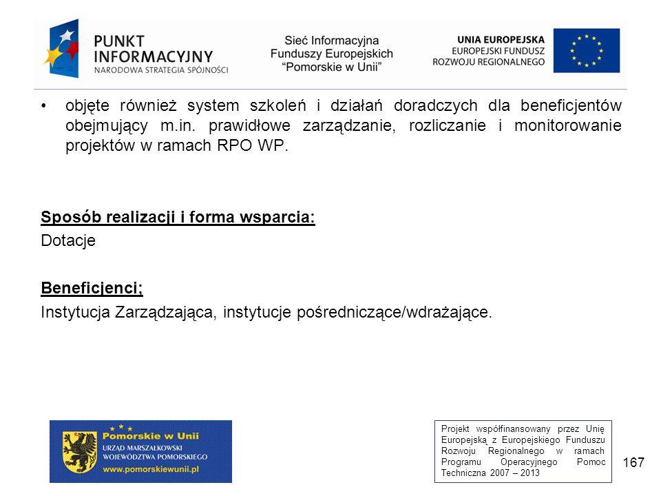 Projekt współfinansowany przez Unię Europejską z Europejskiego Funduszu Rozwoju Regionalnego w ramach Programu Operacyjnego Pomoc Techniczna 2007 – 2013 167 objęte również system szkoleń i działań doradczych dla beneficjentów obejmujący m.in.