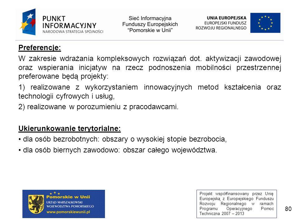 Projekt współfinansowany przez Unię Europejską z Europejskiego Funduszu Rozwoju Regionalnego w ramach Programu Operacyjnego Pomoc Techniczna 2007 – 2013 80 Preferencje: W zakresie wdrażania kompleksowych rozwiązań dot.