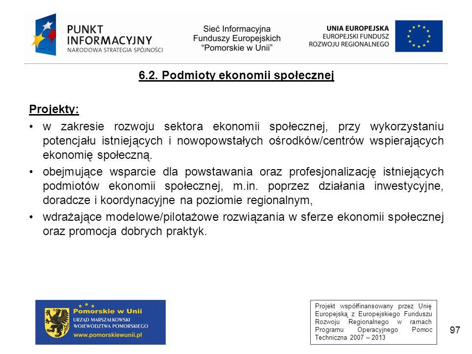 Projekt współfinansowany przez Unię Europejską z Europejskiego Funduszu Rozwoju Regionalnego w ramach Programu Operacyjnego Pomoc Techniczna 2007 – 2013 97 6.2.
