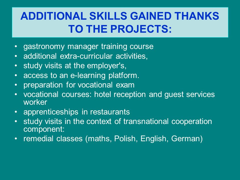 ADDITIONAL SKILLS GAINED THANKS TO THE PROJECTS: gastronomy manager training course additional extra-curricular activities, study visits at the employ