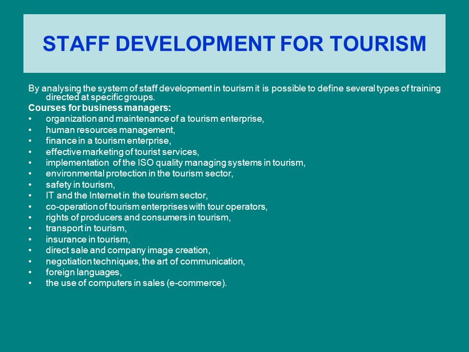STAFF DEVELOPMENT FOR TOURISM By analysing the system of staff development in tourism it is possible to define several types of training directed at s