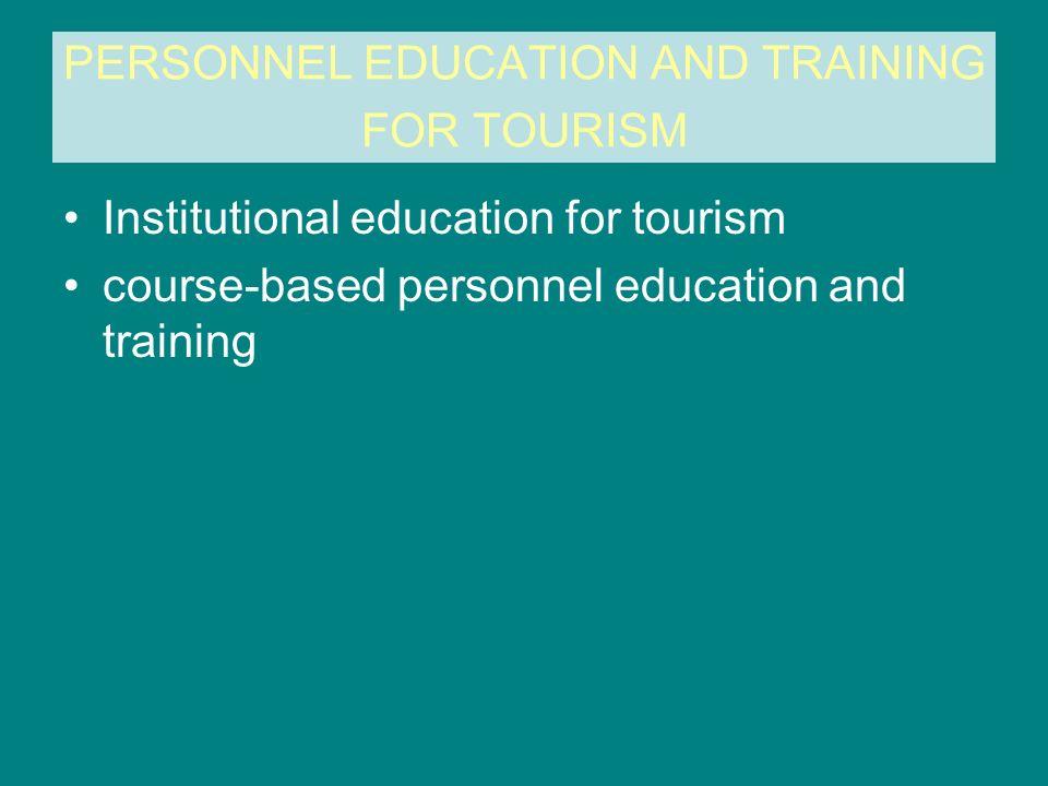 INSTITUTIONAL EDUCATION FOR TOURISM basic level - basic vocational schools medium level - technical secondary schools and post-secondary vocational schools higher level - higher education institutions -1st and 2nd degree studies -full academic studies Postgraduate education