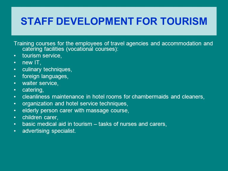 STAFF DEVELOPMENT FOR TOURISM Training courses for the employees of travel agencies and accommodation and catering facilities (vocational courses): to