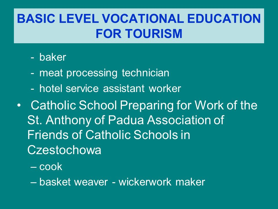 BASIC LEVEL VOCATIONAL EDUCATION FOR TOURISM -baker -meat processing technician -hotel service assistant worker Catholic School Preparing for Work of