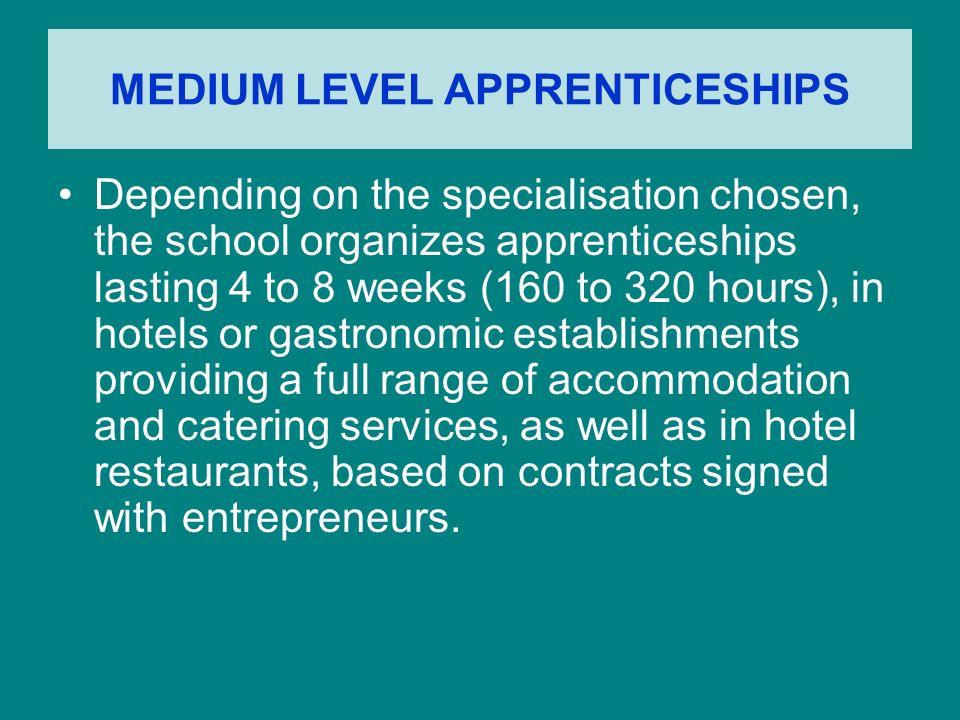 MEDIUM LEVEL APPRENTICESHIPS Depending on the specialisation chosen, the school organizes apprenticeships lasting 4 to 8 weeks (160 to 320 hours), in