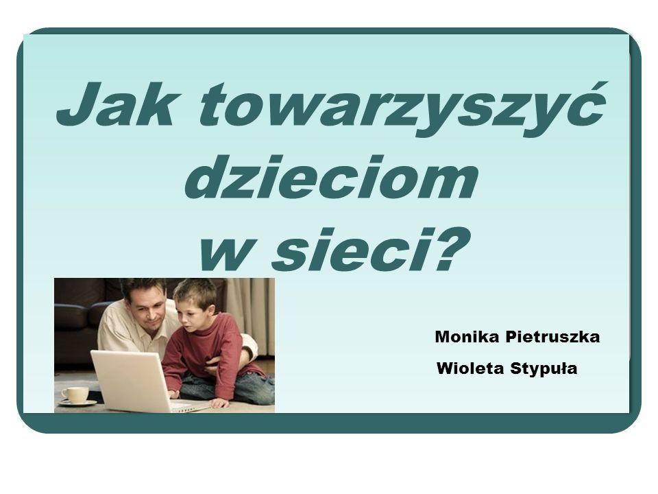 Jak towarzyszyć dzieciom w sieci Monika Pietruszka Wioleta Stypuła