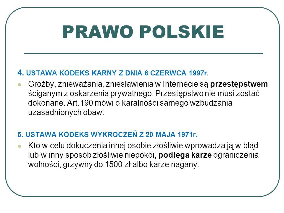 PRAWO POLSKIE 4. USTAWA KODEKS KARNY Z DNIA 6 CZERWCA 1997r. Groźby, znieważania, zniesławienia w Internecie są przestępstwem ściganym z oskarżenia pr