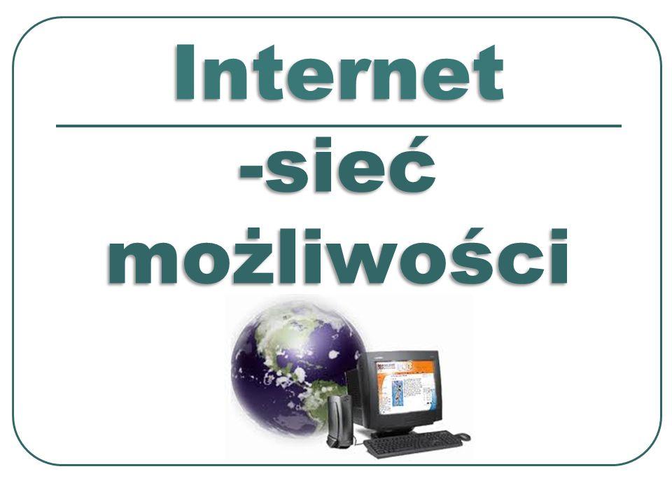 Internet -sieć możliwości Internet -sieć możliwości