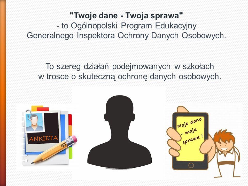 Twoje dane - Twoja sprawa - to Ogólnopolski Program Edukacyjny Generalnego Inspektora Ochrony Danych Osobowych.