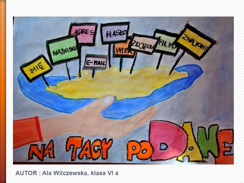 AUTOR : Ala Wilczewska, klasa VI a