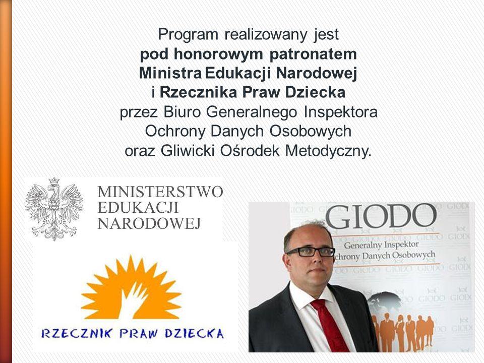 Program realizowany jest pod honorowym patronatem Ministra Edukacji Narodowej i Rzecznika Praw Dziecka przez Biuro Generalnego Inspektora Ochrony Dany