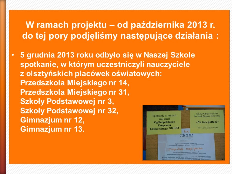 W ramach projektu – od października 2013 r. do tej pory podjęliśmy następujące działania : 5 grudnia 2013 roku odbyło się w Naszej Szkole spotkanie, w
