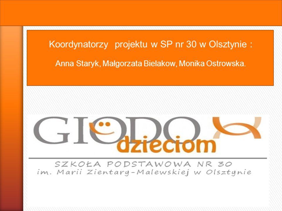 Koordynatorzy projektu w SP nr 30 w Olsztynie : Anna Staryk, Małgorzata Bielakow, Monika Ostrowska.