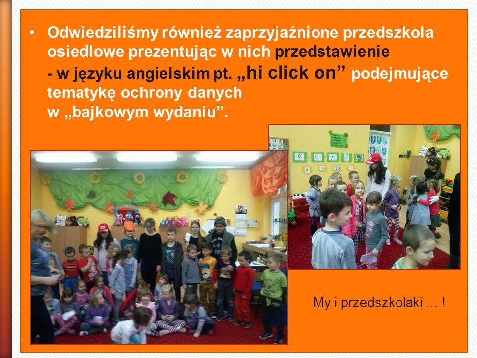 """Odwiedziliśmy również zaprzyjaźnione przedszkola osiedlowe prezentując w nich przedstawienie - w języku angielskim pt. """"hi click on"""" podejmujące temat"""