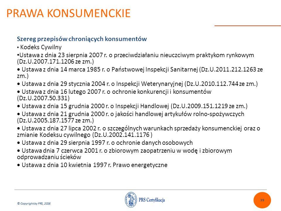 © Copyright by PRS, 2016 PRAWA KONSUMENCKIE 39 Szereg przepisów chroniących konsumentów Kodeks Cywilny Ustawa z dnia 23 sierpnia 2007 r.