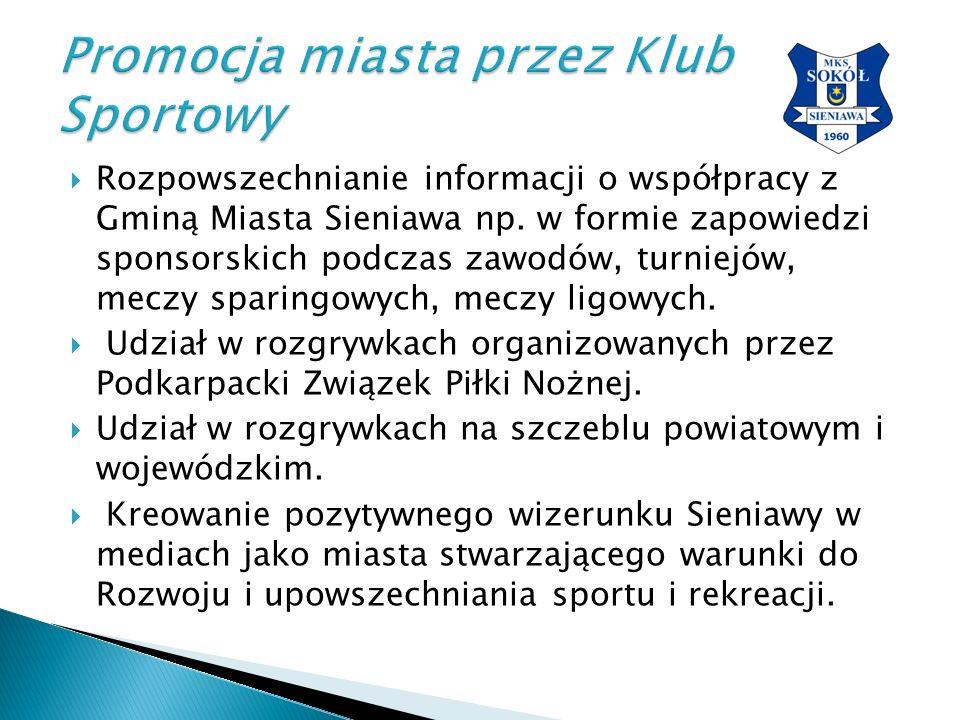 Rozpowszechnianie informacji o współpracy z Gminą Miasta Sieniawa np. w formie zapowiedzi sponsorskich podczas zawodów, turniejów, meczy sparingowyc