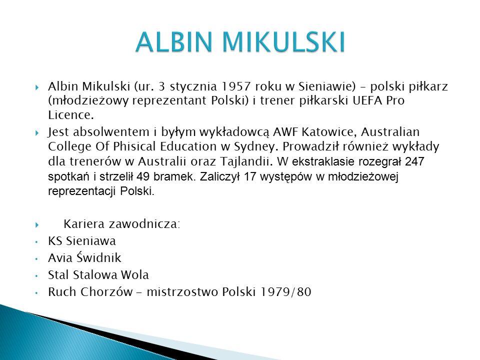  Albin Mikulski (ur. 3 stycznia 1957 roku w Sieniawie) – polski piłkarz (młodzieżowy reprezentant Polski) i trener piłkarski UEFA Pro Licence.  Jest