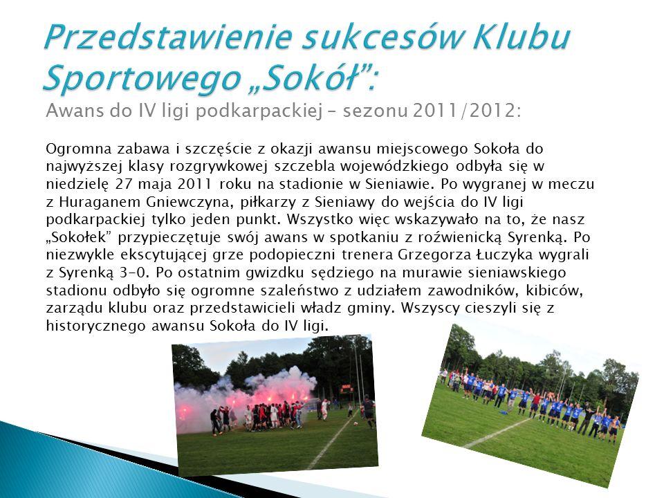 Awans do IV ligi podkarpackiej – sezonu 2011/2012: Ogromna zabawa i szczęście z okazji awansu miejscowego Sokoła do najwyższej klasy rozgrywkowej szcz