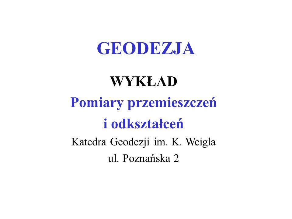 GEODEZJA WYKŁAD Pomiary przemieszczeń i odkształceń Katedra Geodezji im. K. Weigla ul. Poznańska 2