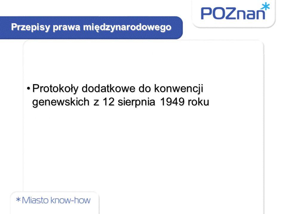 Przepisy prawa międzynarodowego Protokoły dodatkowe do konwencji genewskich z 12 sierpnia 1949 rokuProtokoły dodatkowe do konwencji genewskich z 12 sierpnia 1949 roku
