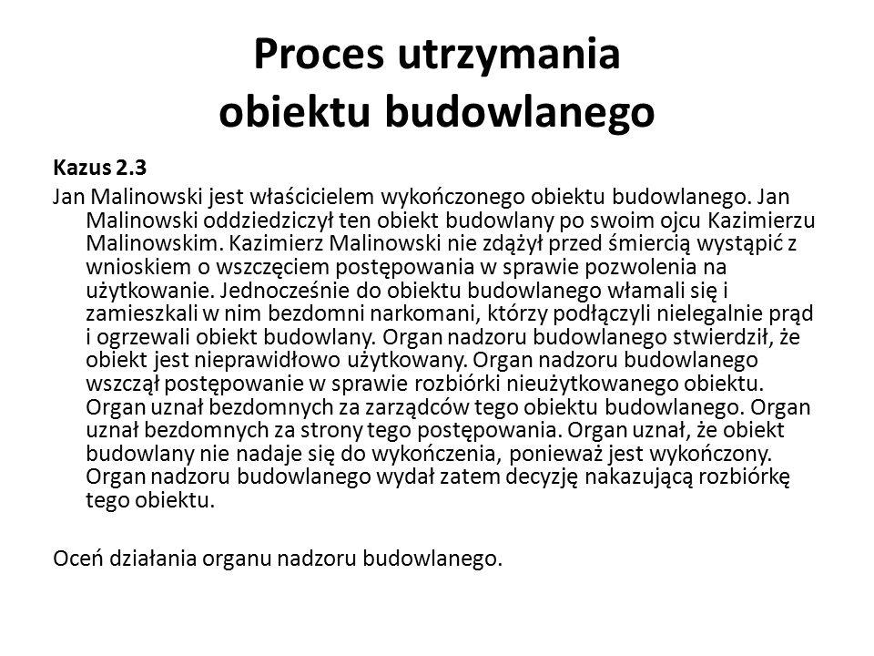 Proces utrzymania obiektu budowlanego Kazus 2.3 Jan Malinowski jest właścicielem wykończonego obiektu budowlanego. Jan Malinowski oddziedziczył ten ob