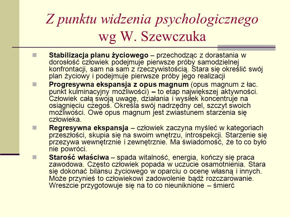 Z punktu widzenia psychologicznego wg W. Szewczuka Stabilizacja planu życiowego – przechodząc z dorastania w dorosłość człowiek podejmuje pierwsze pró