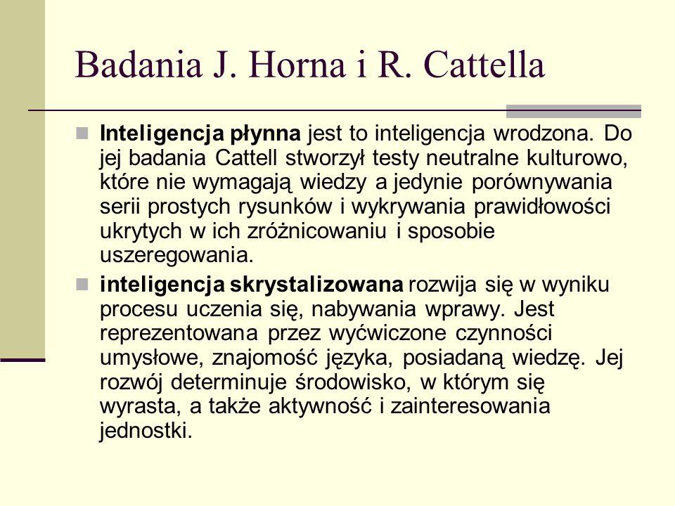 Badania J. Horna i R. Cattella Inteligencja płynna jest to inteligencja wrodzona. Do jej badania Cattell stworzył testy neutralne kulturowo, które nie