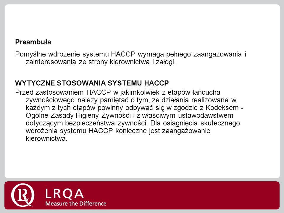 Preambuła Pomyślne wdrożenie systemu HACCP wymaga pełnego zaangażowania i zainteresowania ze strony kierownictwa i załogi.