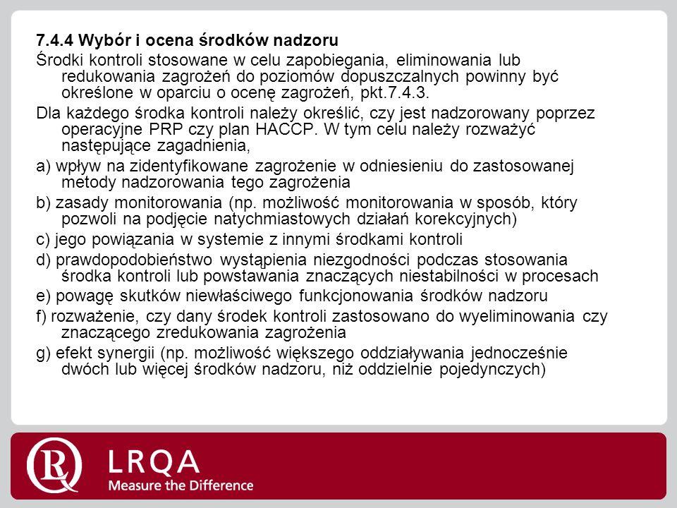 7.4.4 Wybór i ocena środków nadzoru Środki kontroli stosowane w celu zapobiegania, eliminowania lub redukowania zagrożeń do poziomów dopuszczalnych powinny być określone w oparciu o ocenę zagrożeń, pkt.7.4.3.
