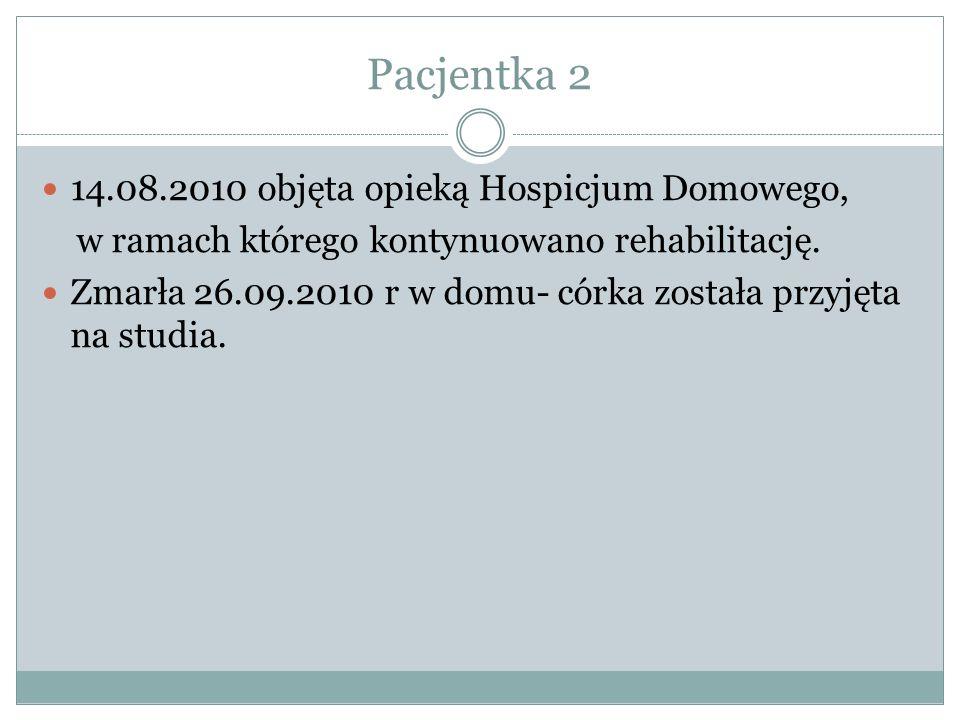 Pacjentka 2 14.08.2010 objęta opieką Hospicjum Domowego, w ramach którego kontynuowano rehabilitację.
