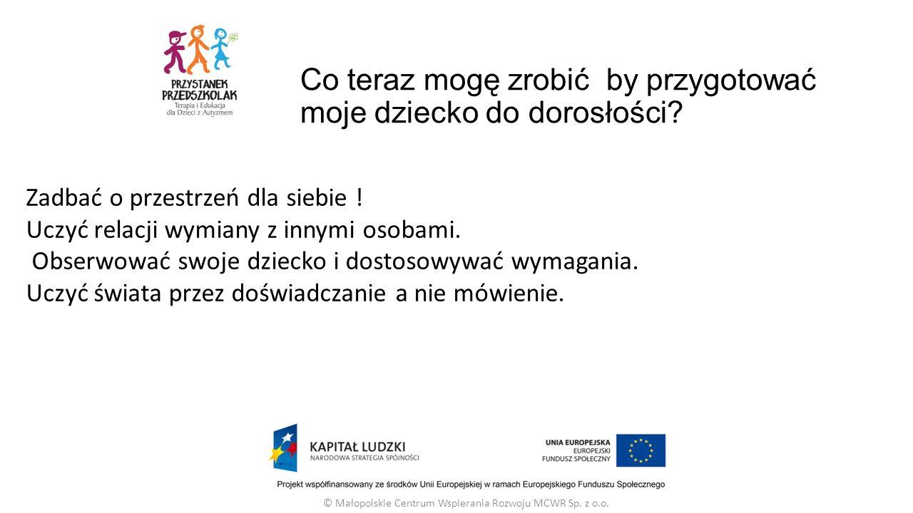 Co teraz mogę zrobić by przygotować moje dziecko do dorosłości? © Małopolskie Centrum Wspierania Rozwoju MCWR Sp. z o.o. Zadbać o przestrzeń dla siebi