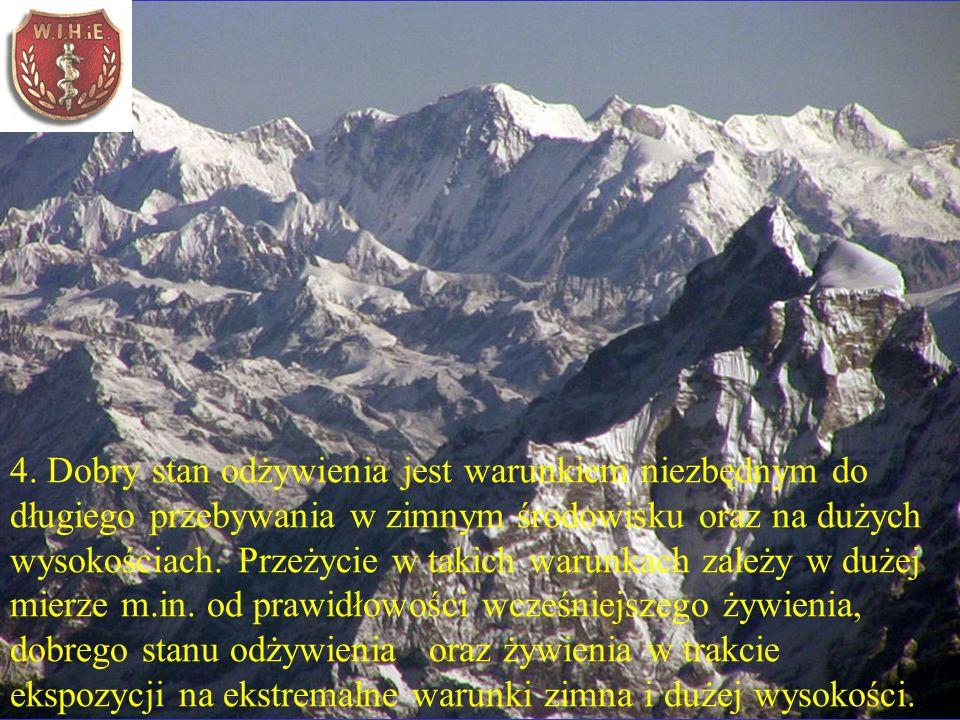 4. Dobry stan odżywienia jest warunkiem niezbędnym do długiego przebywania w zimnym środowisku oraz na dużych wysokościach. Przeżycie w takich warunka