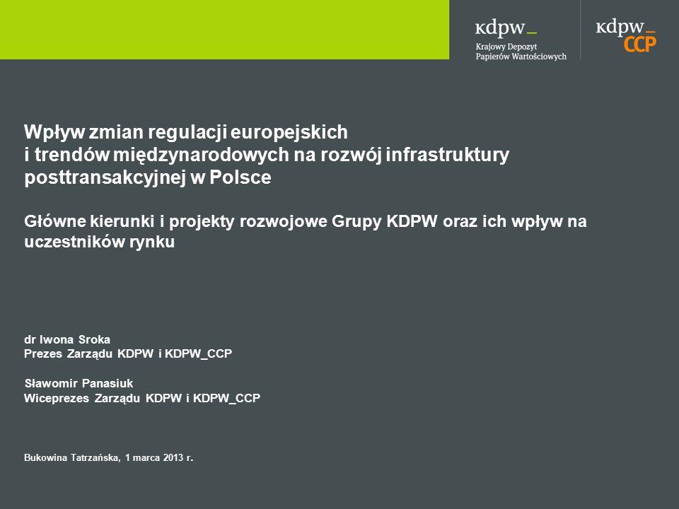 Wpływ zmian regulacji europejskich i trendów międzynarodowych na rozwój infrastruktury posttransakcyjnej w Polsce Główne kierunki i projekty rozwojowe Grupy KDPW oraz ich wpływ na uczestników rynku dr Iwona Sroka Prezes Zarządu KDPW i KDPW_CCP Sławomir Panasiuk Wiceprezes Zarządu KDPW i KDPW_CCP Bukowina Tatrzańska, 1 marca 2013 r.